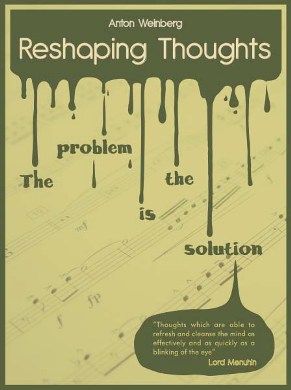 RESHAPING THOUGHTS The Problem is the Solution