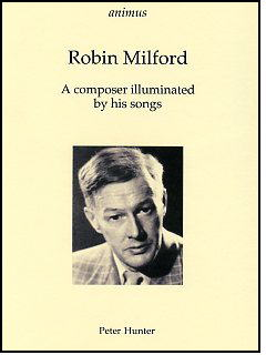 ROBIN MILFORD A Composer Illuminated by his Songs
