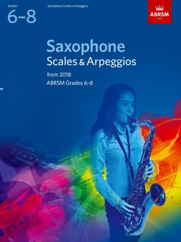 SAXOPHONE SCALES & ARPEGGIOS Grade 6-8 (from 2018)