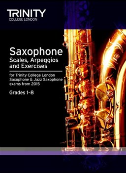 SAXOPHONE & JAZZ SAXOPHONE SCALES, ARPEGGIOS & EXERCISES Grades 1-8 (2015 Edition)